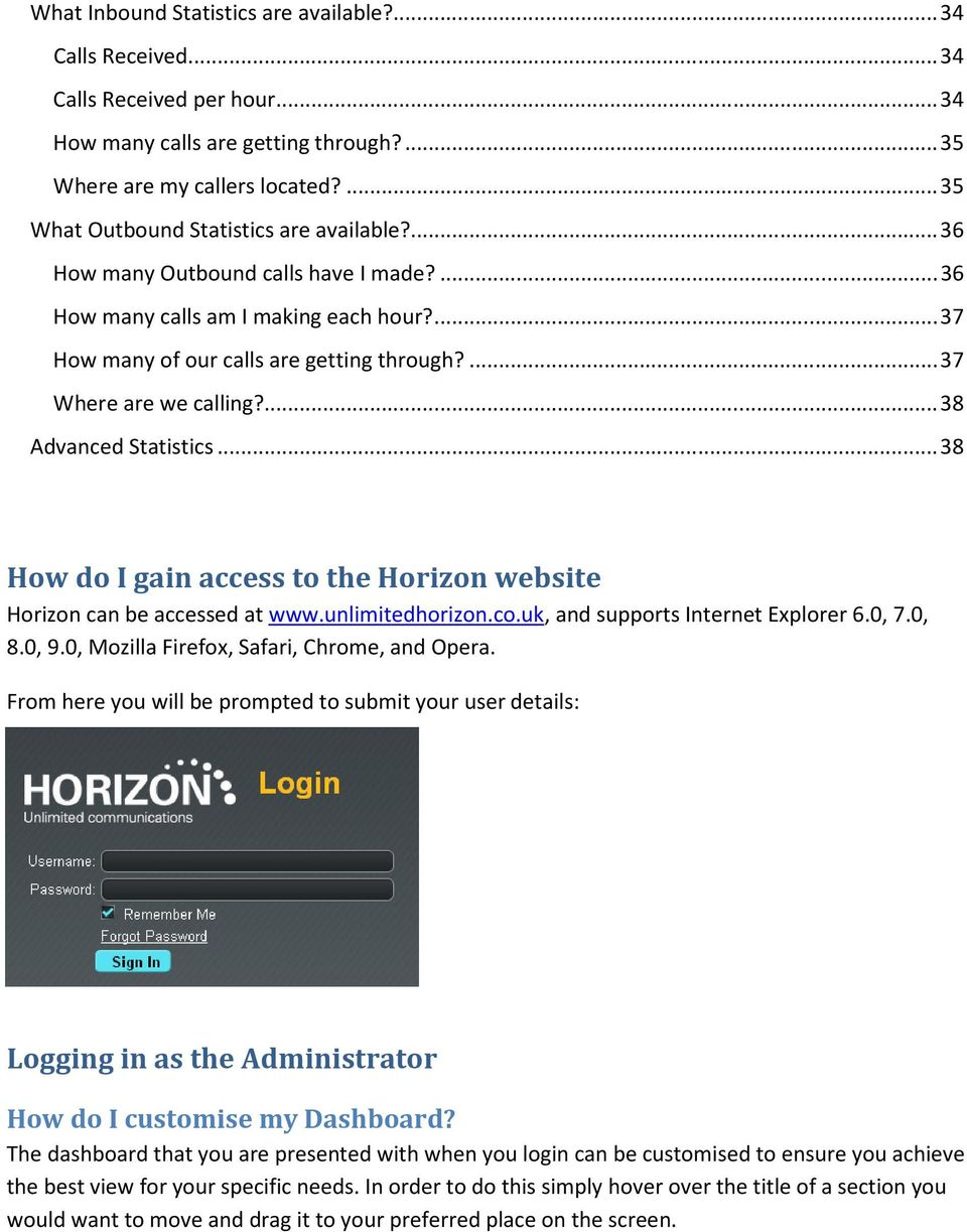... 37 Where are we calling?... 38 Advanced Statistics... 38 How do I gain access to the Horizon website Horizon can be accessed at www.unlimitedhorizon.co.uk, and supports Internet Explorer 6.0, 7.