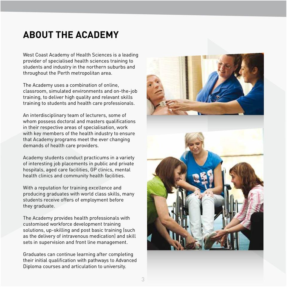 The Academy uses a combination of online, classroom, simulated environments and on-the-job training, to deliver high quality and relevant skills training to students and health care professionals.