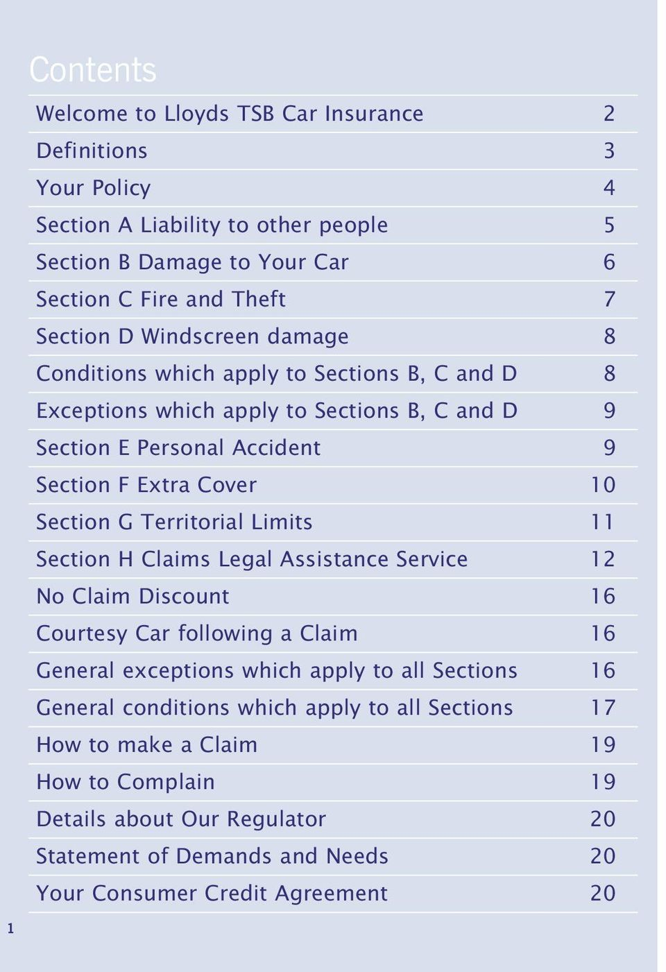 Territorial Limits 11 Section H Claims Legal Assistance Service 12 No Claim Discount 16 Courtesy Car following a Claim 16 General exceptions which apply to all Sections 16 General