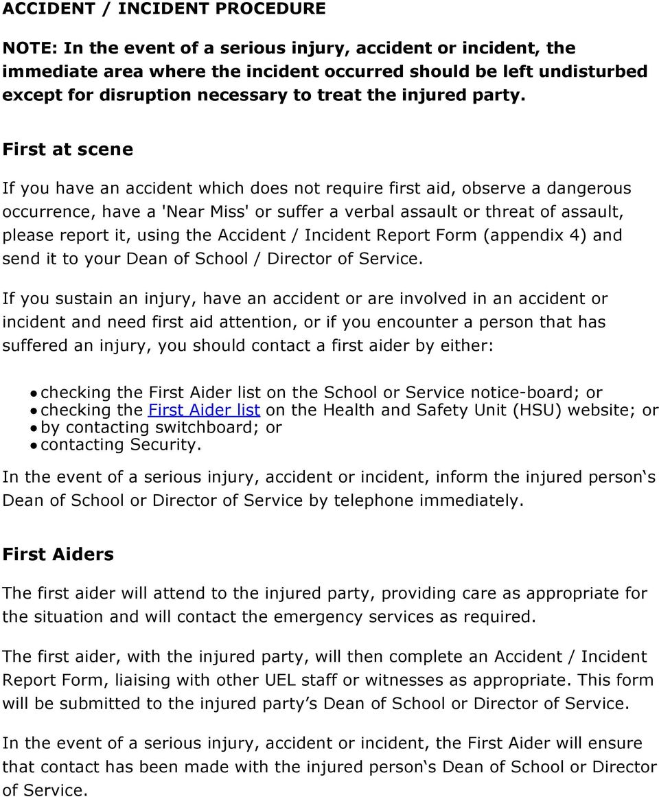 First at scene If you have an accident which does not require first aid, observe a dangerous occurrence, have a 'Near Miss' or suffer a verbal assault or threat of assault, please report it, using