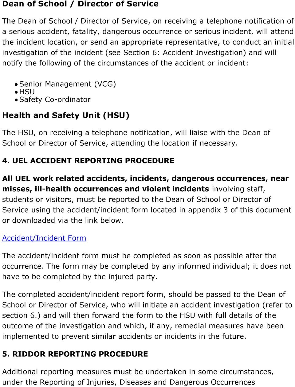 circumstances of the accident or incident: Senior Management (VCG) HSU Safety Co-ordinator Health and Safety Unit (HSU) The HSU, on receiving a telephone notification, will liaise with the Dean of
