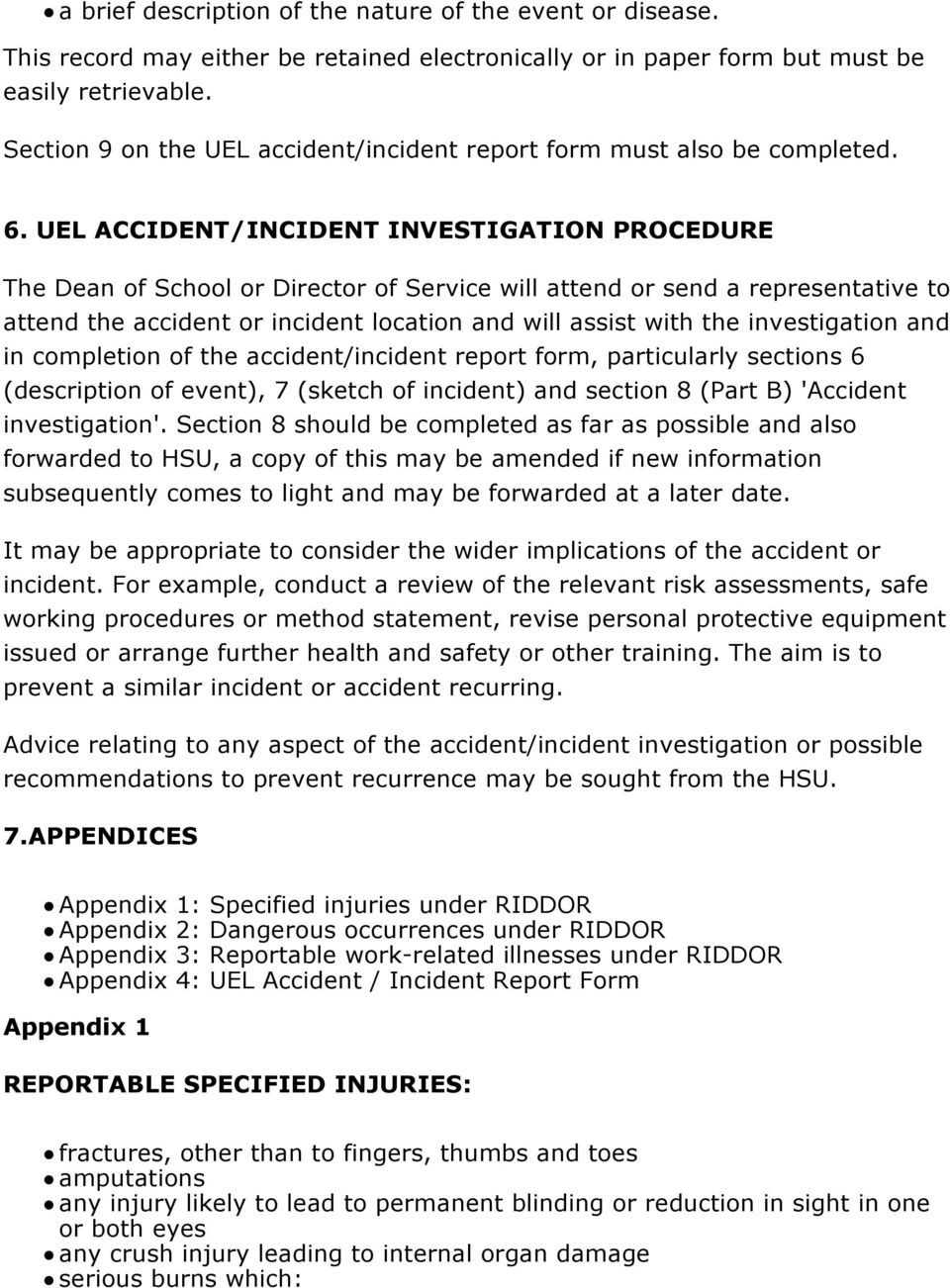 UEL ACCIDENT/INCIDENT INVESTIGATION PROCEDURE The Dean of School or Director of Service will attend or send a representative to attend the accident or incident location and will assist with the