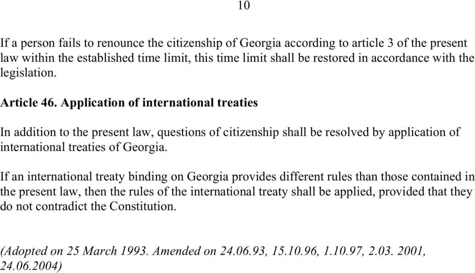 Application of international treaties In addition to the present law, questions of citizenship shall be resolved by application of international treaties of Georgia.