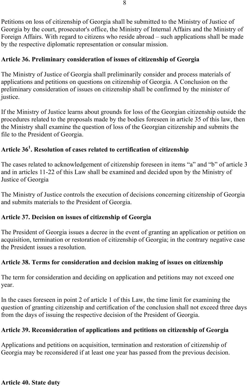 Preliminary consideration of issues of citizenship of Georgia The Ministry of Justice of Georgia shall preliminarily consider and process materials of applications and petitions on questions on