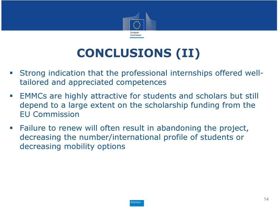 large extent on the scholarship funding from the EU Commission Failure to renew will often result in