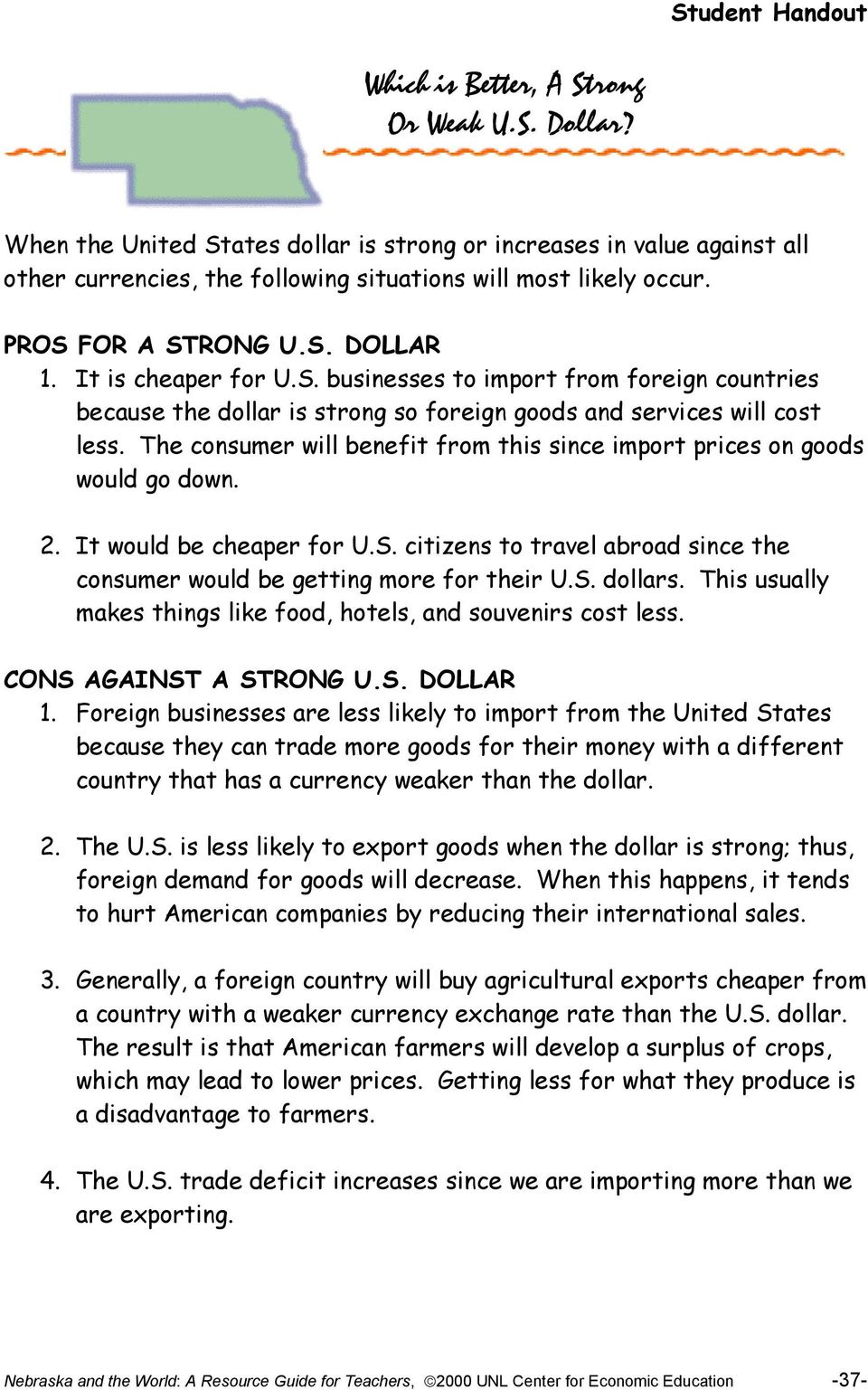 The consumer will benefit from this since import prices on goods would go down. 2. It would be cheaper for U.S. citizens to travel abroad since the consumer would be getting more for their U.S. dollars.