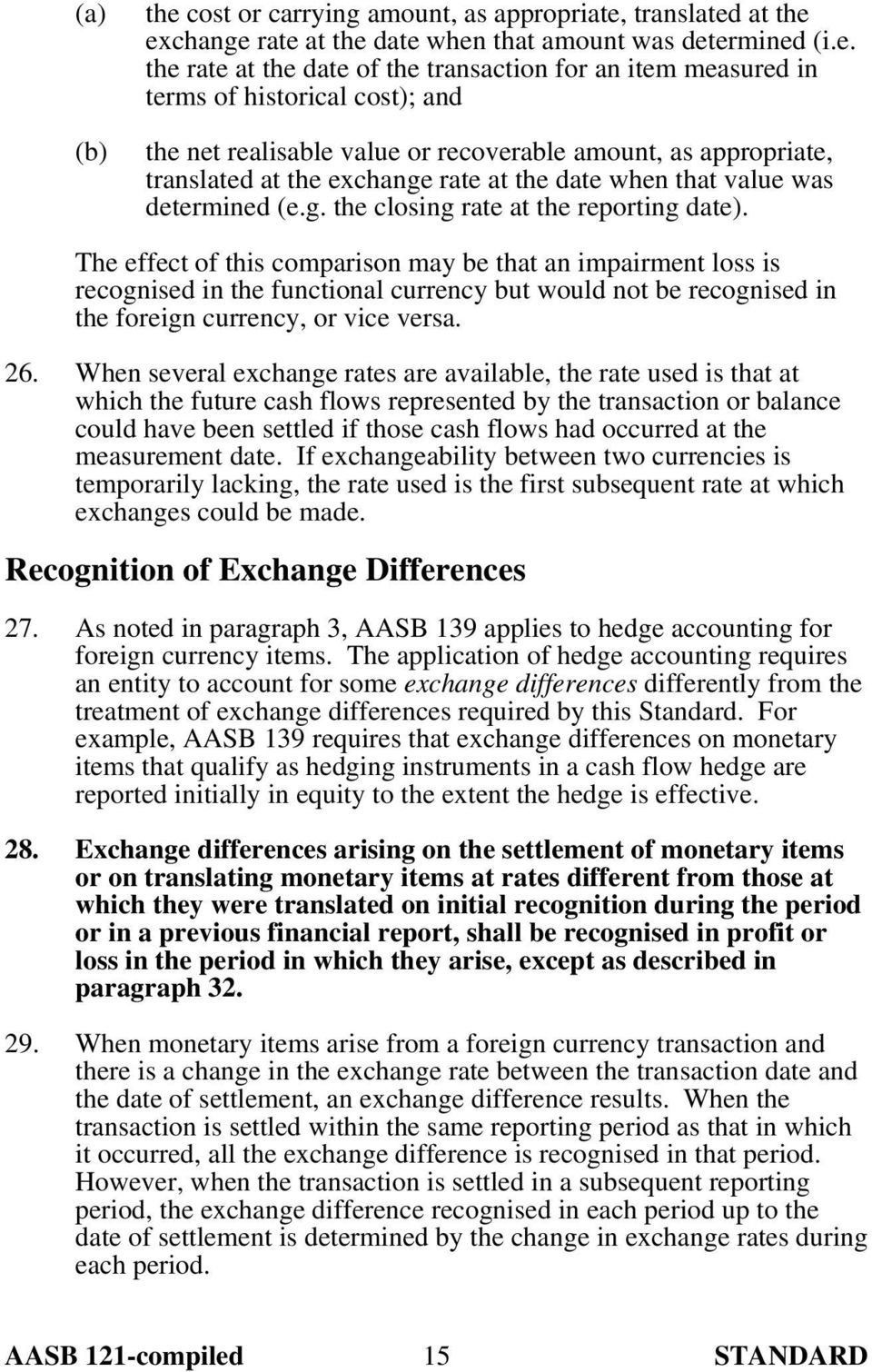 The effect of this comparison may be that an impairment loss is recognised in the functional currency but would not be recognised in the foreign currency, or vice versa. 26.