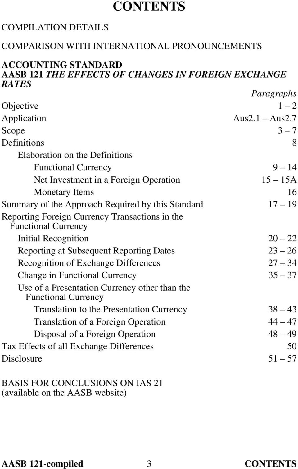 7 Scope 3 7 Definitions 8 Elaboration on the Definitions Functional Currency 9 14 Net Investment in a Foreign Operation 15 15A Monetary Items 16 Summary of the Approach Required by this Standard 17