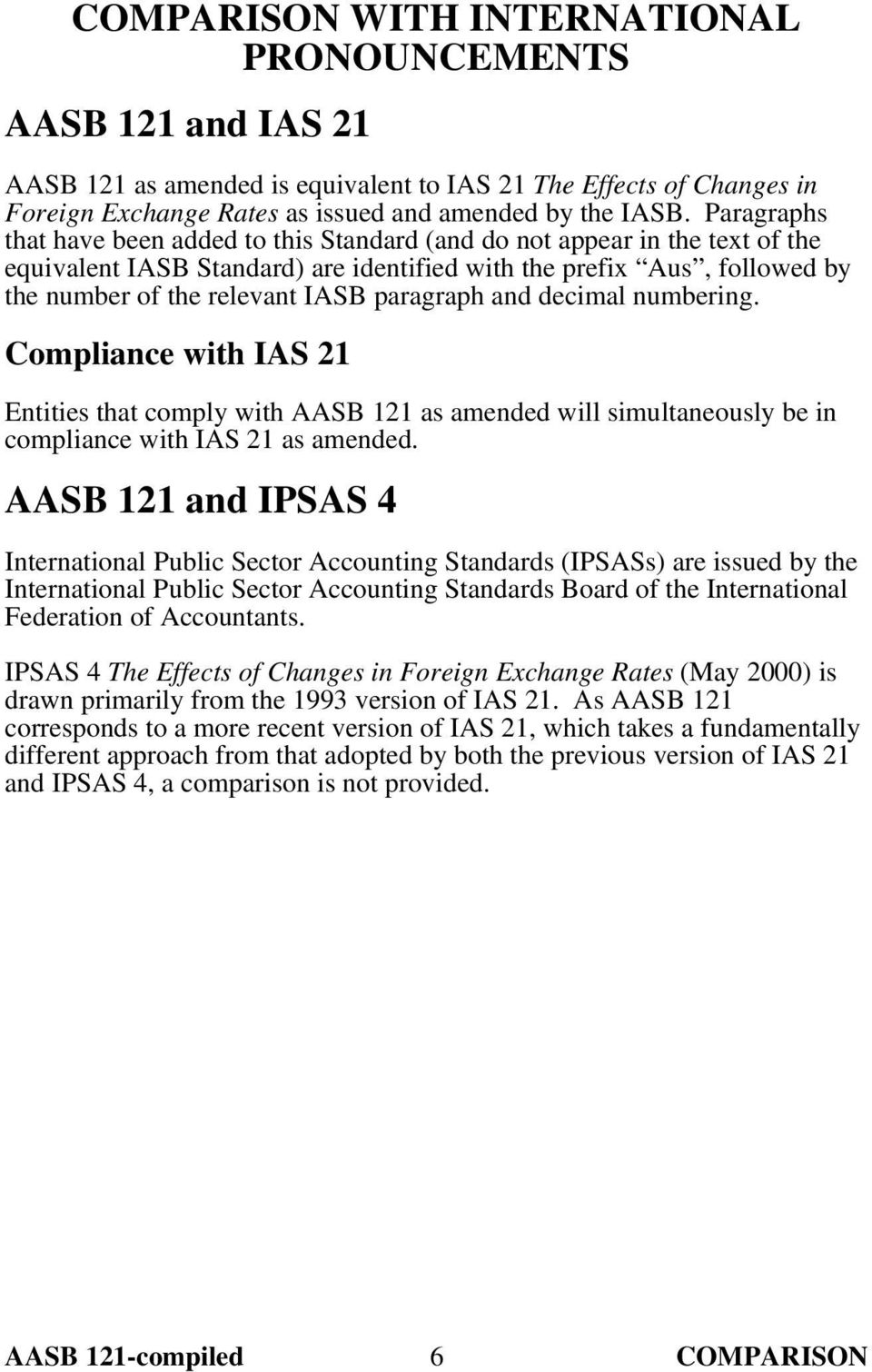 paragraph and decimal numbering. Compliance with IAS 21 Entities that comply with AASB 121 as amended will simultaneously be in compliance with IAS 21 as amended.