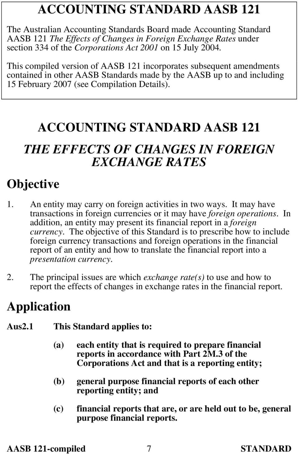 This compiled version of AASB 121 incorporates subsequent amendments contained in other AASB Standards made by the AASB up to and including 15 February 2007 (see Compilation Details).