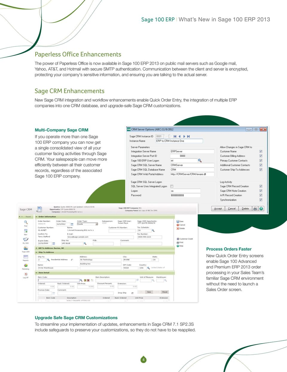 Sage CRM Enhancements New Sage CRM integration and workflow enhancements enable Quick Order Entry, the integration of multiple ERP companies into one CRM database, and upgrade-safe Sage CRM