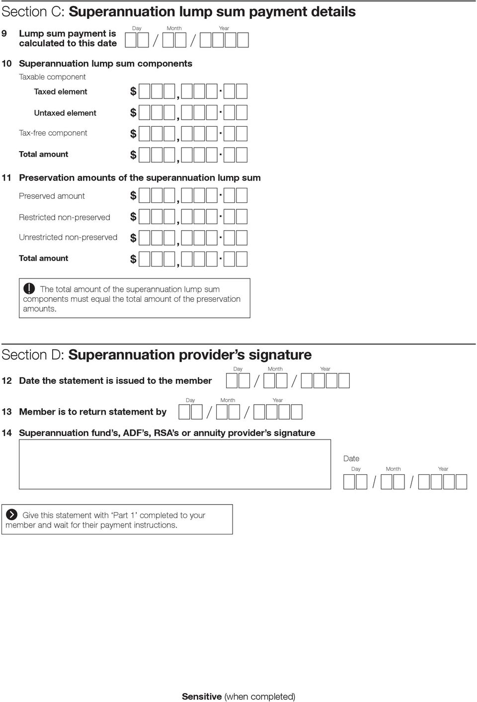 the superannuation lump sum components must equal the total amount of the preservation amounts Section D: Superannuation provider s signature 12 Date the statement is issued to the member 13 Member