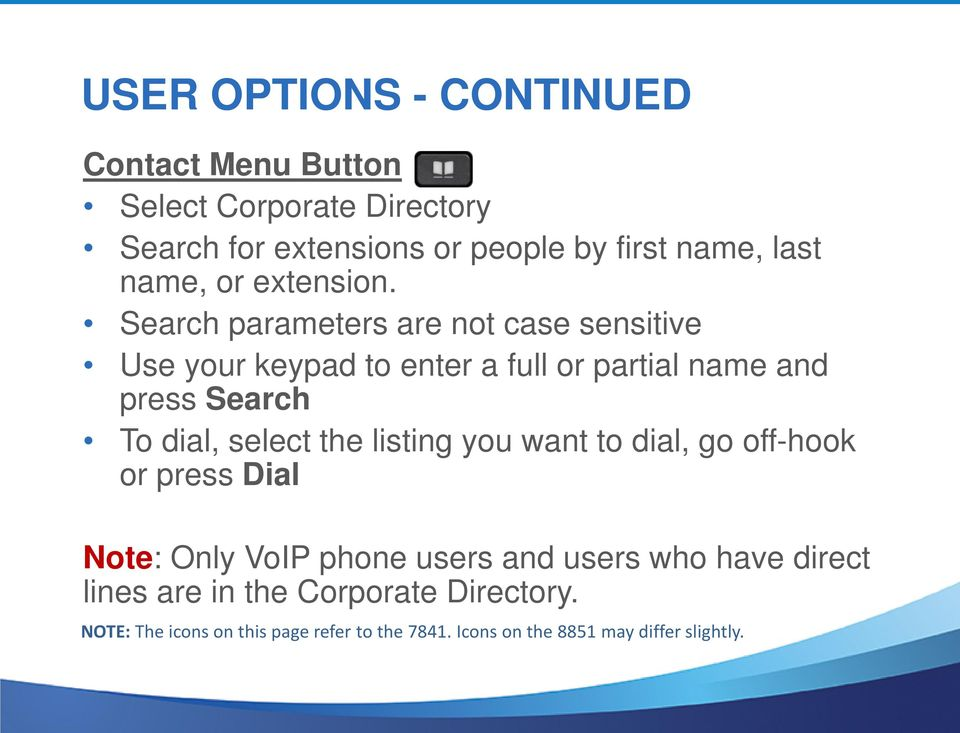 Search parameters are not case sensitive Use your keypad to enter a full or partial name and press Search To dial, select