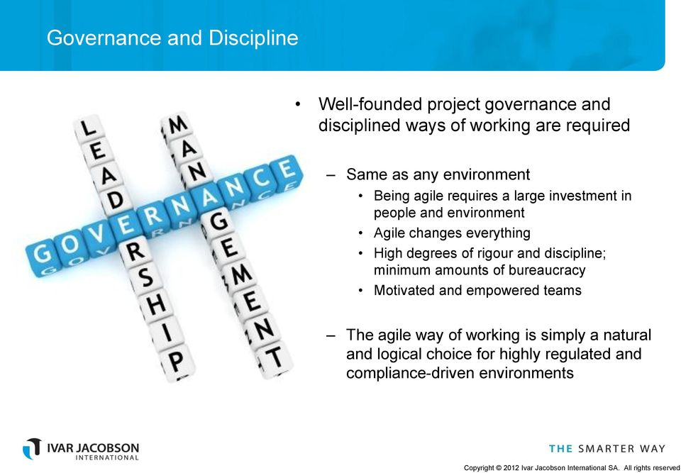 High degrees of rigour and discipline; minimum amounts of bureaucracy Motivated and empowered teams The agile