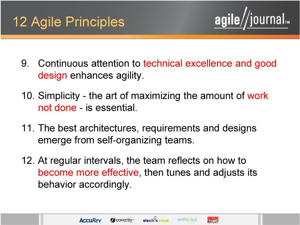 The best architectures, requirements and designs emerge from self-organizing teams. 12.