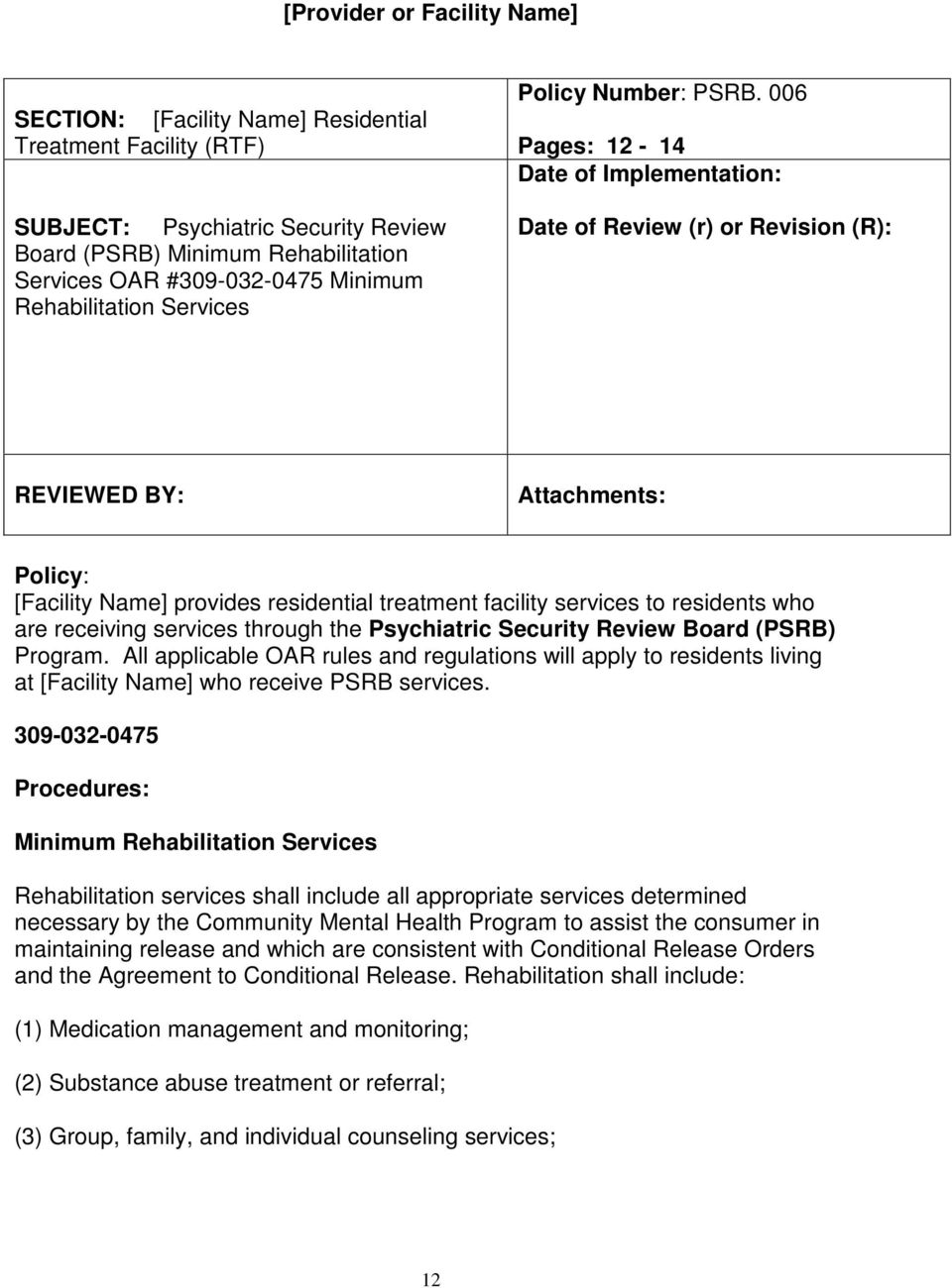 006 Pages: 12-14 Date of Implementation: Date of Review (r) or Revision (R): REVIEWED BY: Attachments: Policy: [Facility Name] provides residential treatment facility services to residents who are
