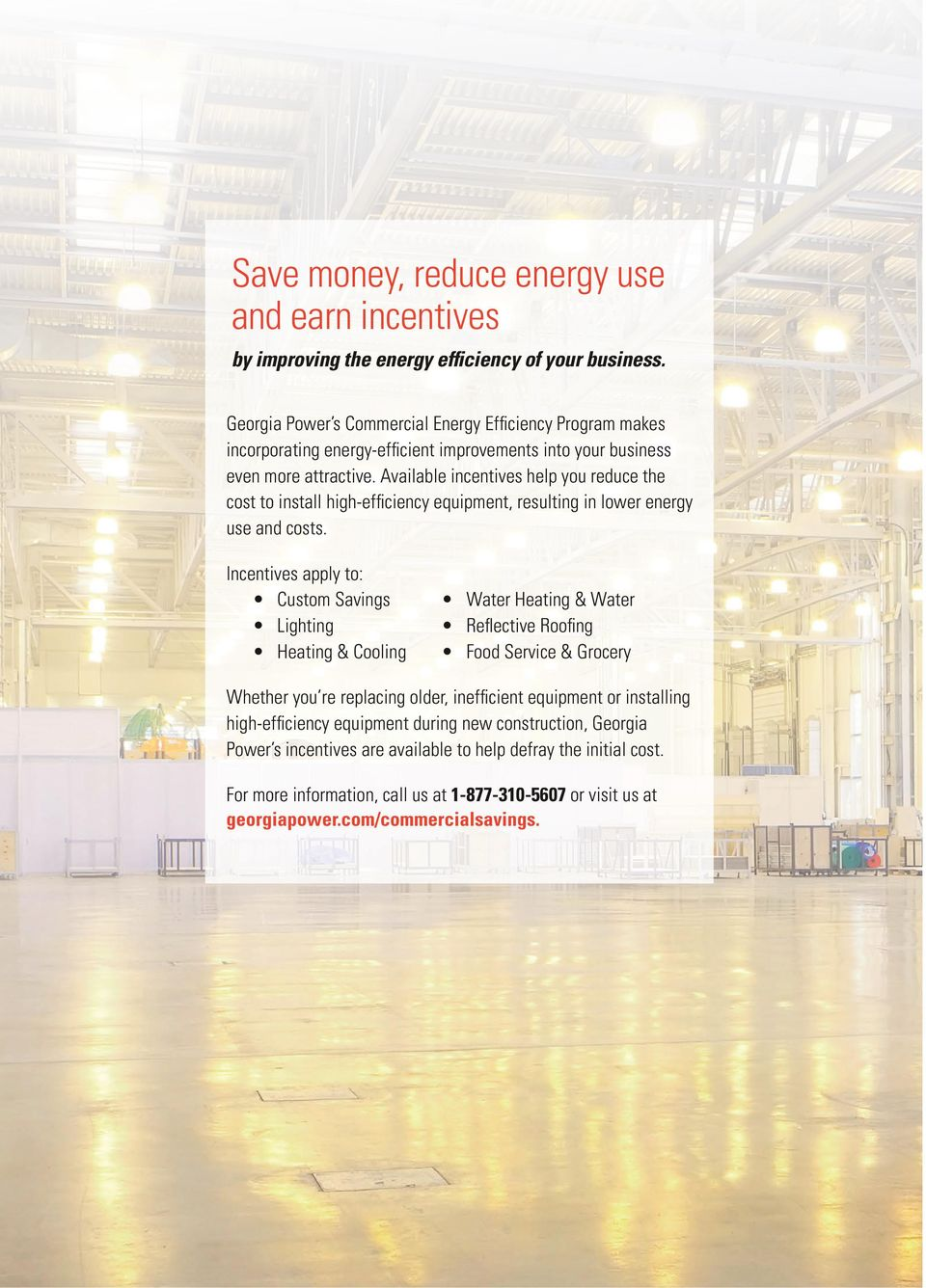 Available incentives help you reduce the cost to install high-efficiency equipment, resulting in lower energy use and costs.