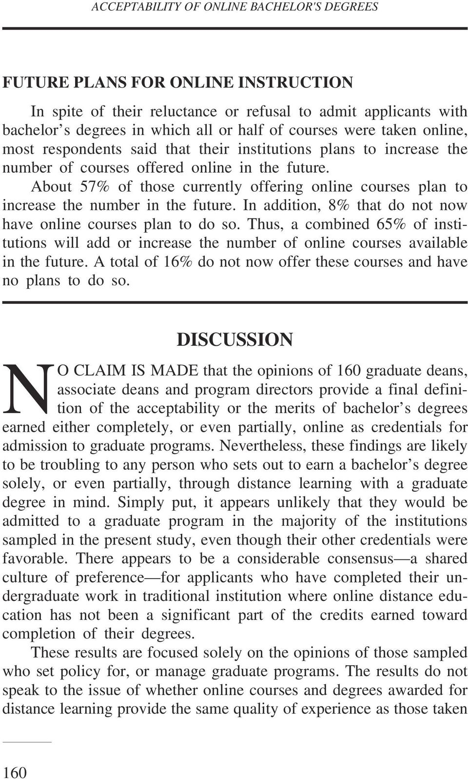 About 57% of those currently offering online courses plan to increase the number in the future. In addition, 8% that do not now have online courses plan to do so.