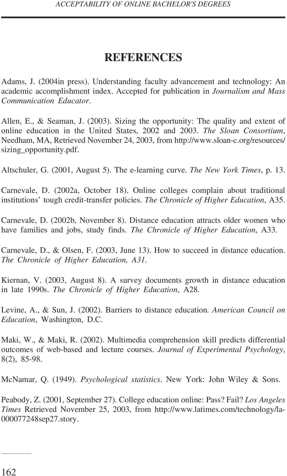 Sizing the opportunity: The quality and extent of online education in the United States, 2002 and 2003. The Sloan Consortium, Needham, MA, Retrieved November 24, 2003, from http://www.sloan-c.