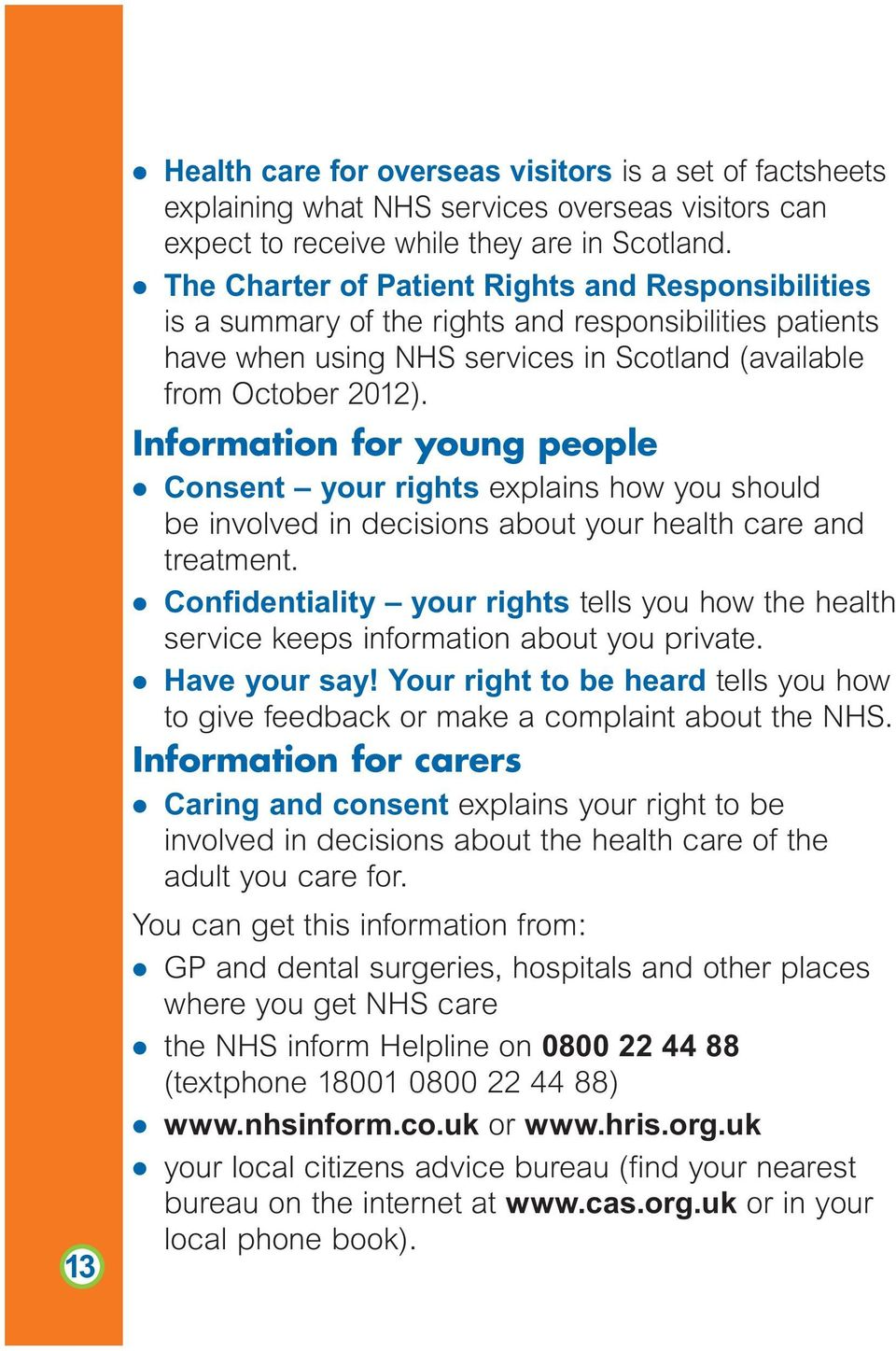 Information for young people l Consent your rights explains how you should be involved in decisions about your health care and treatment.