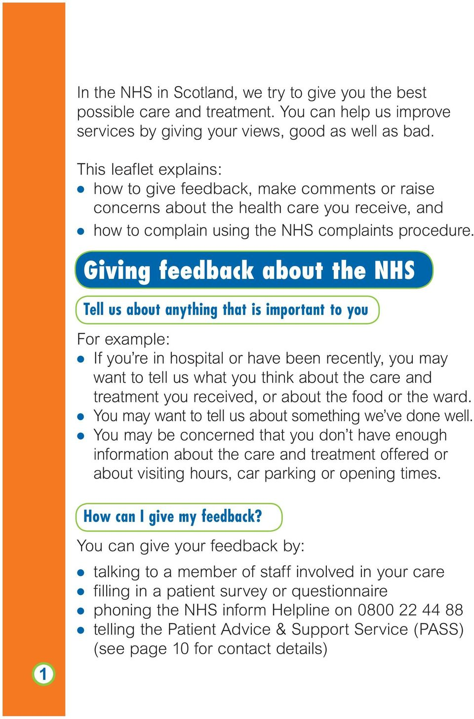 Giving feedback about the NHS Tell us about anything that is important to you For example: l If you re in hospital or have been recently, you may want to tell us what you think about the care and