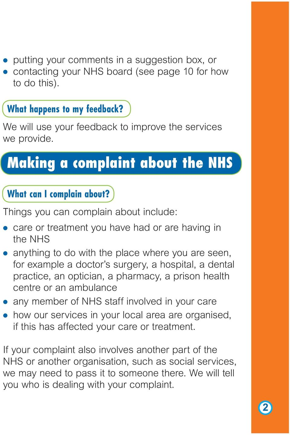 Things you can complain about include: l care or treatment you have had or are having in the NHS l anything to do with the place where you are seen, for example a doctor s surgery, a hospital, a