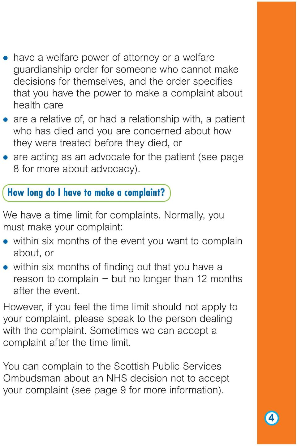 (see page 8 for more about advocacy). How long do I have to make a complaint? We have a time limit for complaints.