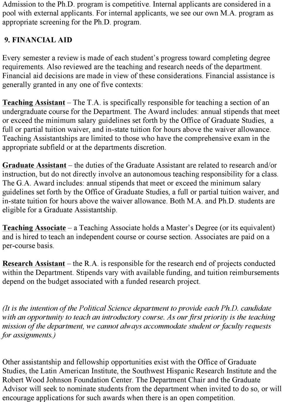 Financial aid decisions are made in view of these considerations. Financial assistance is generally granted in any one of five contexts: Teaching As