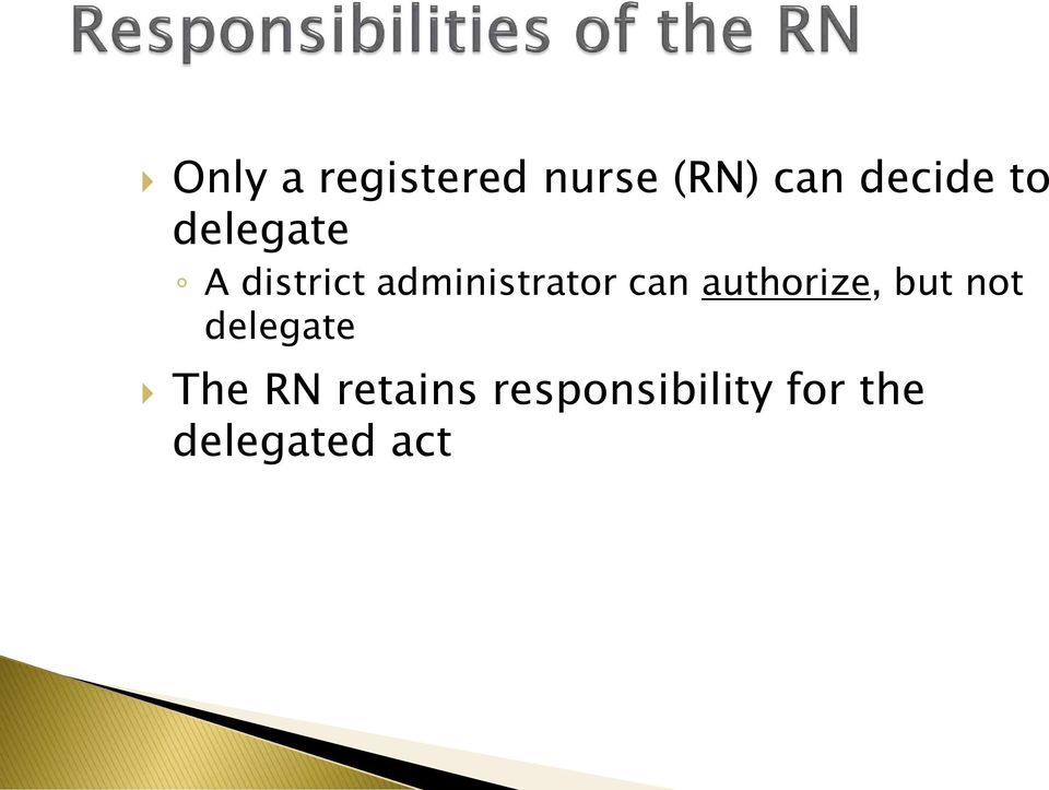 can authorize, but not delegate The RN