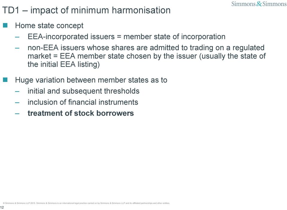 state chosen by the issuer (usually the state of the initial EEA listing) Huge variation between member
