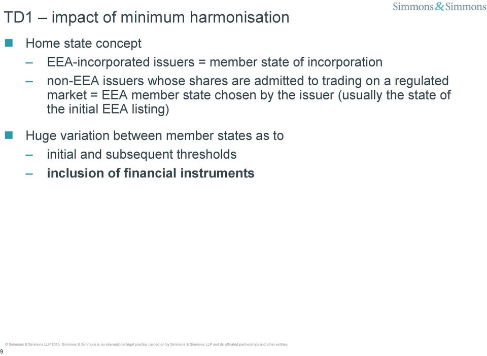 EEA member state chosen by the issuer (usually the state of the initial EEA listing) Huge