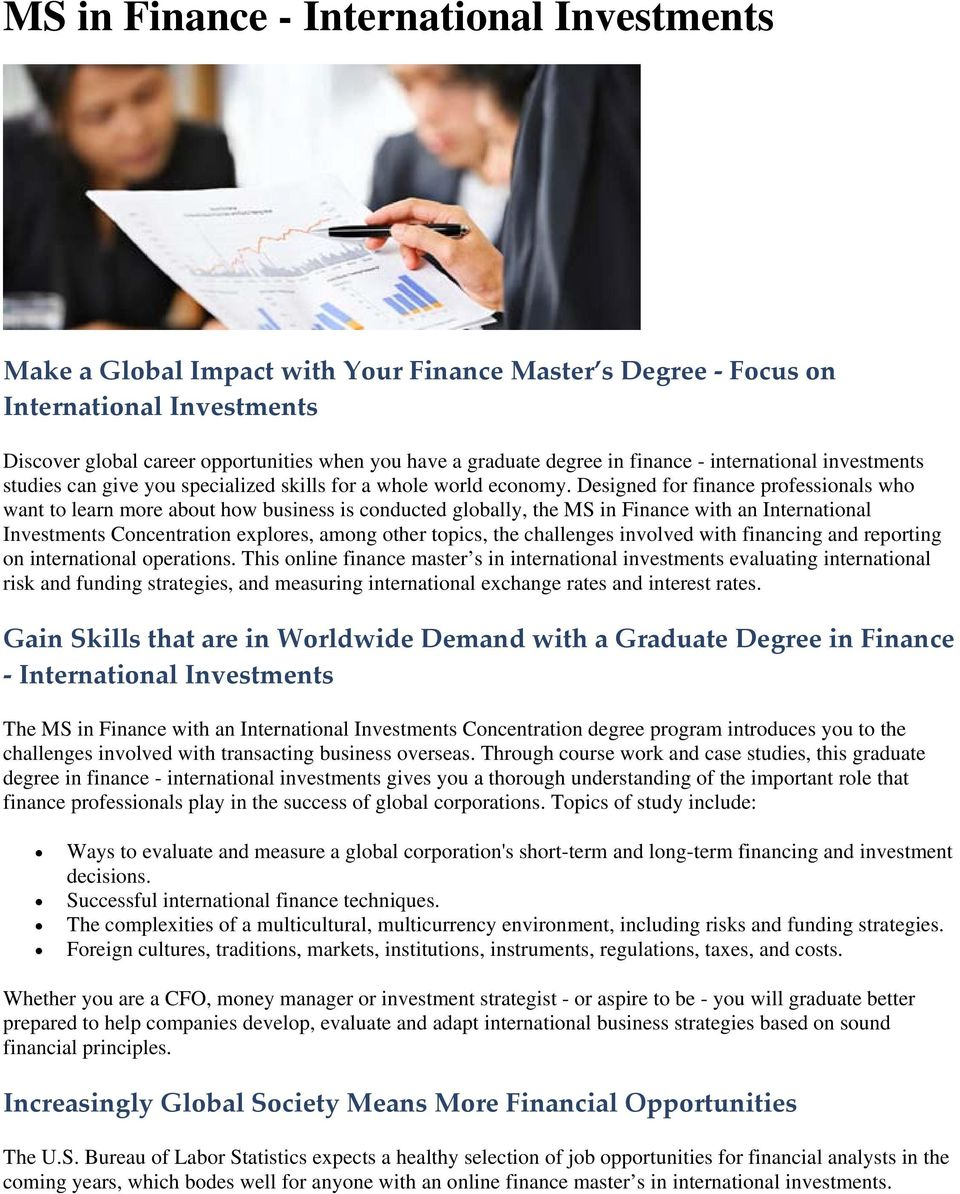Designed for finance professionals who want to learn more about how business is conducted globally, the MS in Finance with an International Investments Concentration explores, among other topics, the