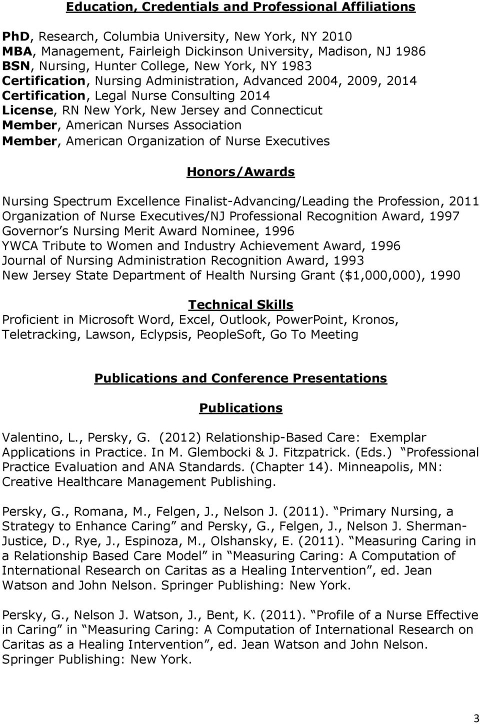 American Nurses Association Member, American Organization of Nurse Executives Honors/Awards Nursing Spectrum Excellence Finalist-Advancing/Leading the Profession, 2011 Organization of Nurse