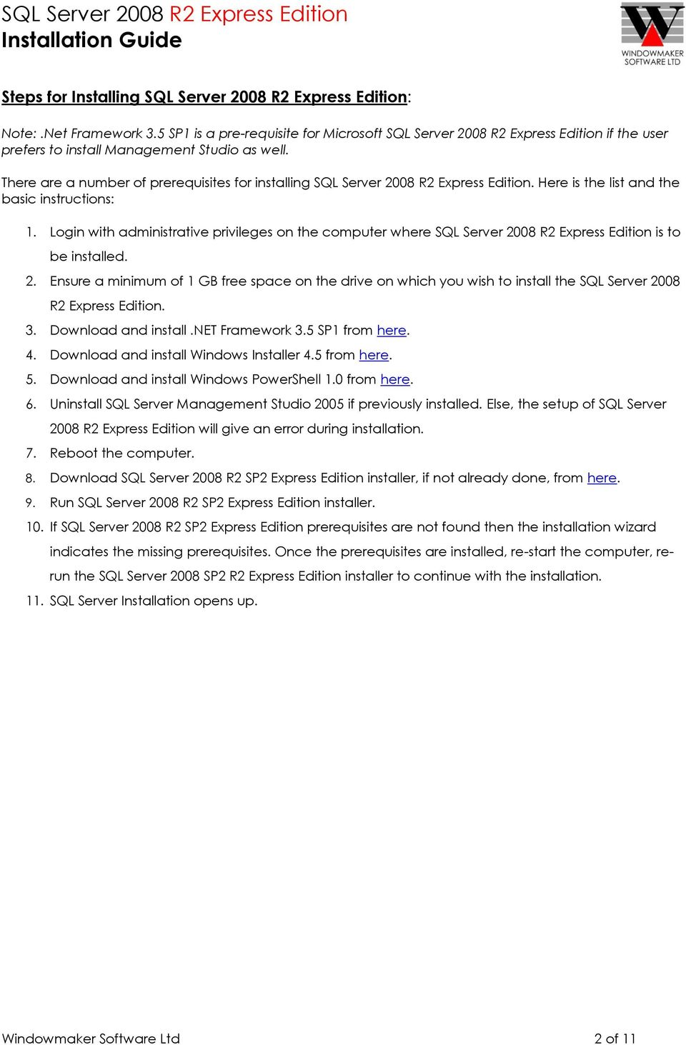 There are a number of prerequisites for installing SQL Server 2008 R2 Express Edition. Here is the list and the basic instructions: 1.
