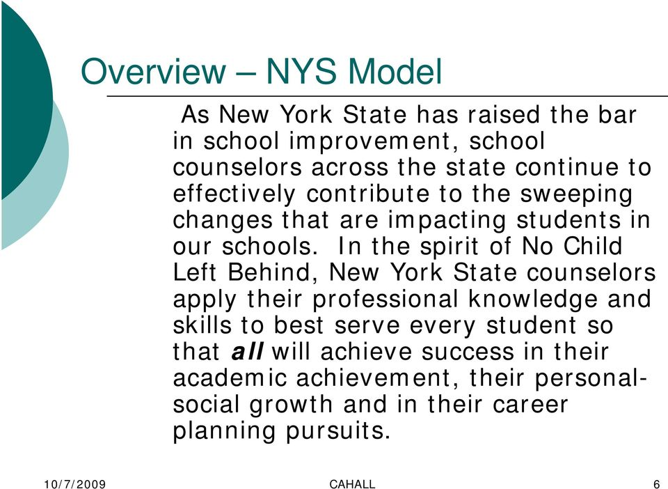 In the spirit of No Child Left Behind, New York State counselors apply their professional knowledge and skills to best serve
