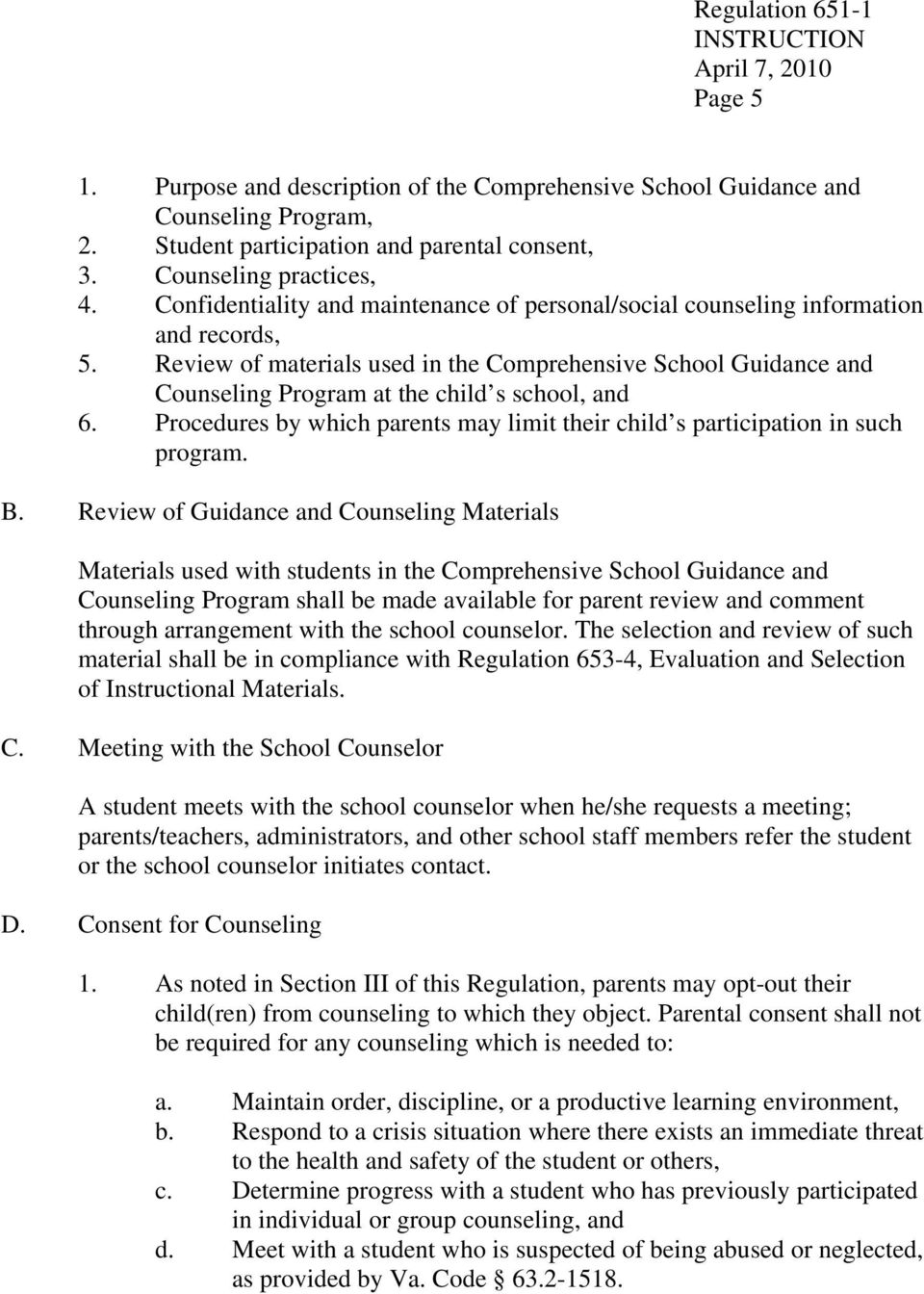 Review of materials used in the Comprehensive School Guidance and Counseling Program at the child s school, and 6. Procedures by which parents may limit their child s participation in such program. B.