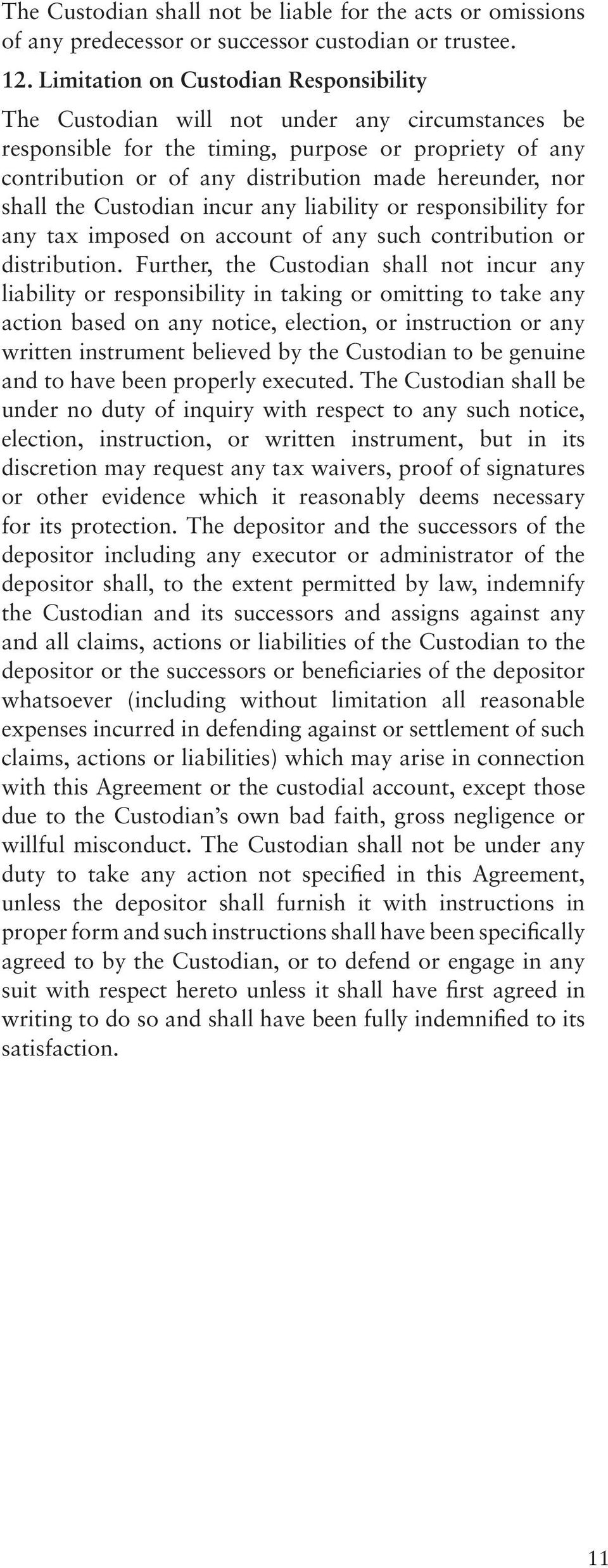 nor shall the Custodian incur any liability or responsibility for any tax imposed on account of any such contribution or distribution.