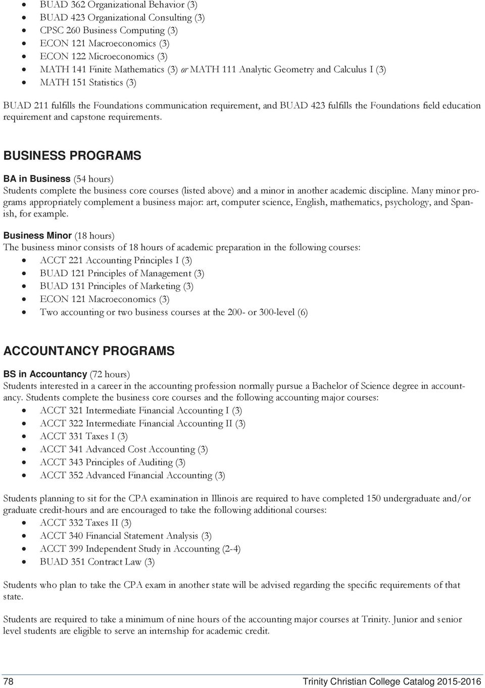 and capstone requirements. BUSINESS PROGRAMS BA in Business (54 hours) Students complete the business core courses (listed above) and a minor in another academic discipline.