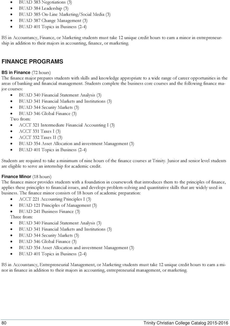 FINANCE PROGRAMS BS in Finance (72 hours) The finance major prepares students with skills and knowledge appropriate to a wide range of career opportunities in the areas of banking and financial