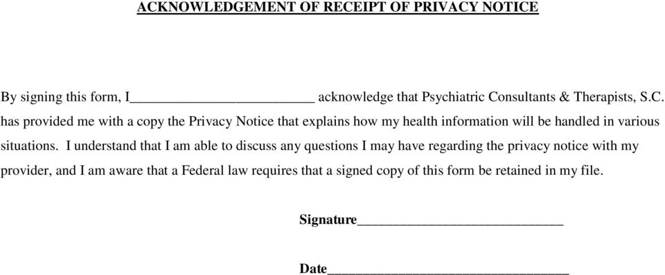 has provided me with a copy the Privacy Notice that explains how my health information will be handled in various