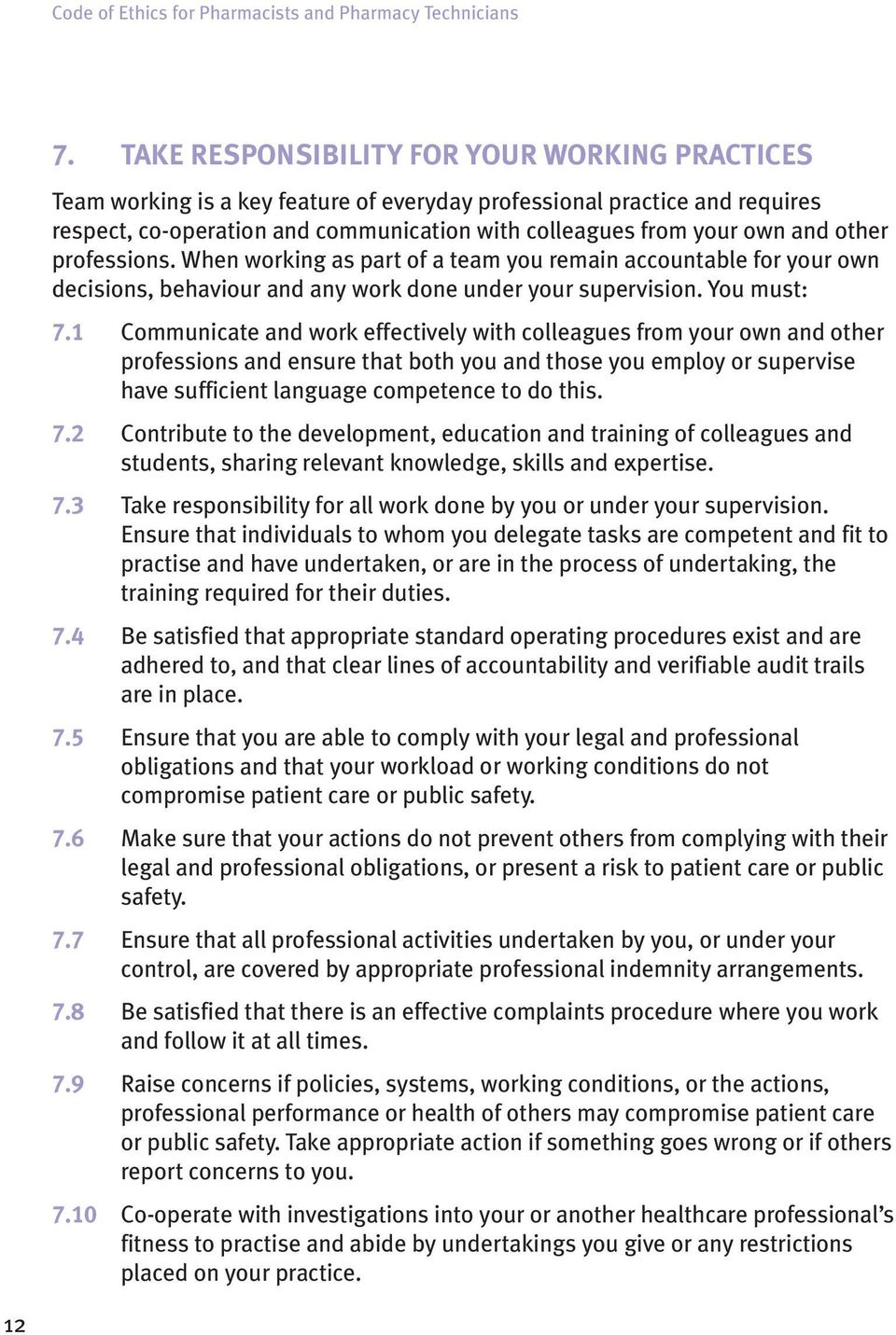 other professions. When working as part of a team you remain accountable for your own decisions, behaviour and any work done under your supervision. You must: 7.