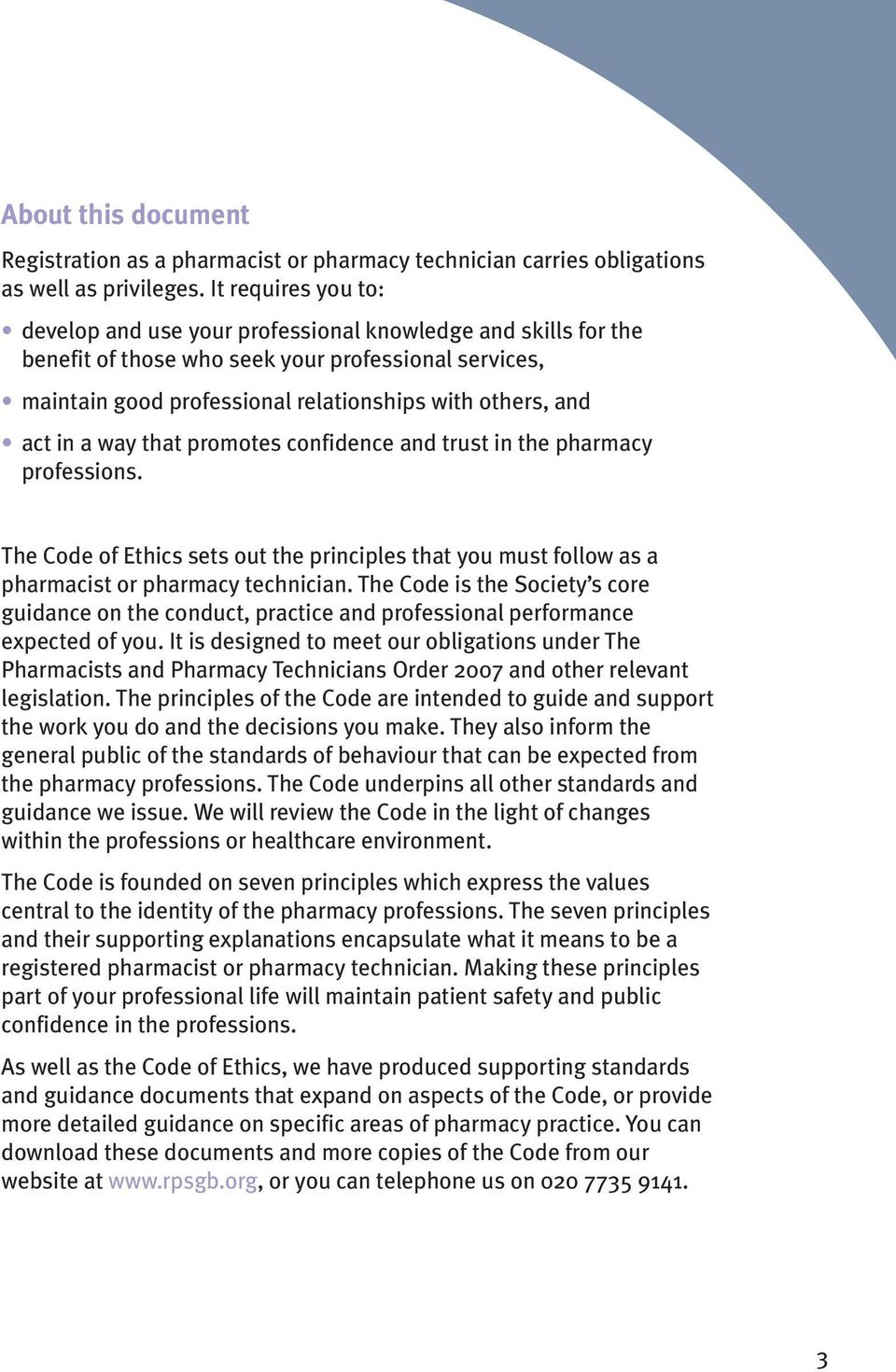in a way that promotes confidence and trust in the pharmacy professions. The Code of Ethics sets out the principles that you must follow as a pharmacist or pharmacy technician.