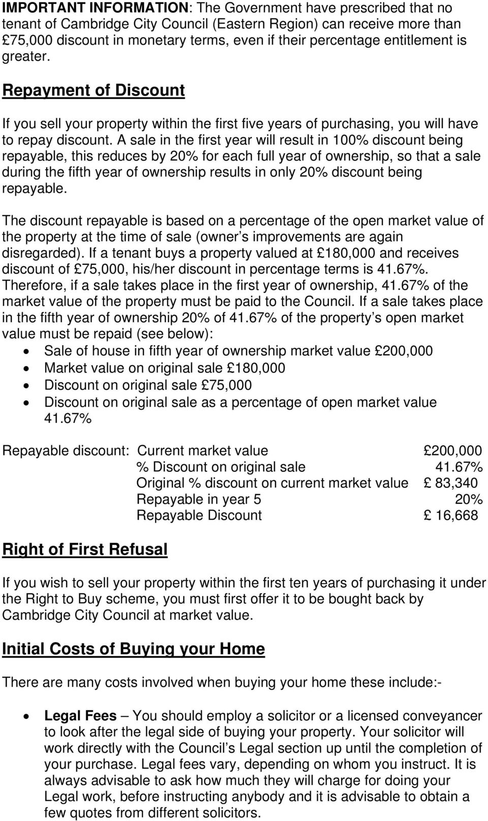 A sale in the first year will result in 100% discount being repayable, this reduces by 20% for each full year of ownership, so that a sale during the fifth year of ownership results in only 20%