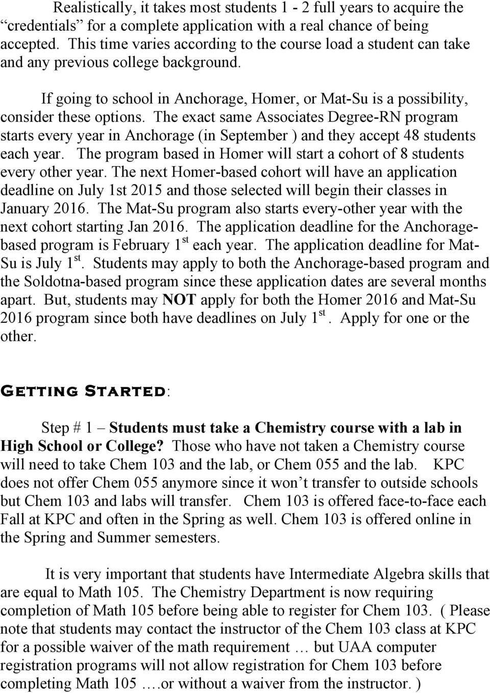The exact same Associates Degree-RN program starts every year in Anchorage (in September ) and they accept 48 students each year.