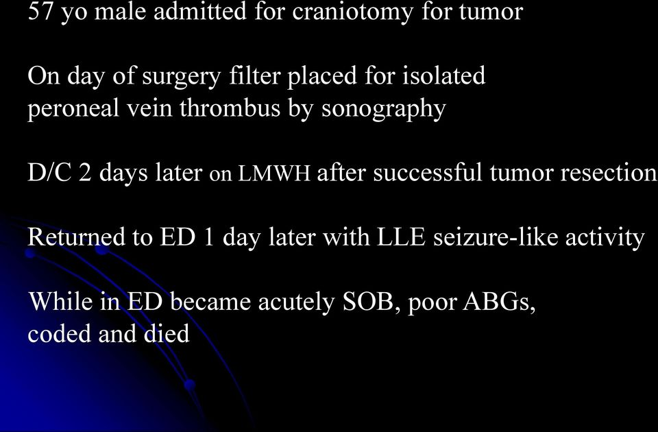 on LMWH after successful tumor resection Returned to ED 1 day later with