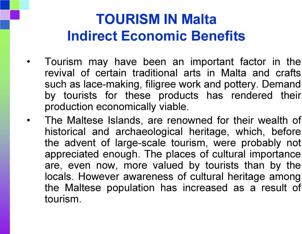 The Maltese Islands, are renowned for their wealth of historical and archaeological heritage, which, before the advent of large-scale tourism, were probably not