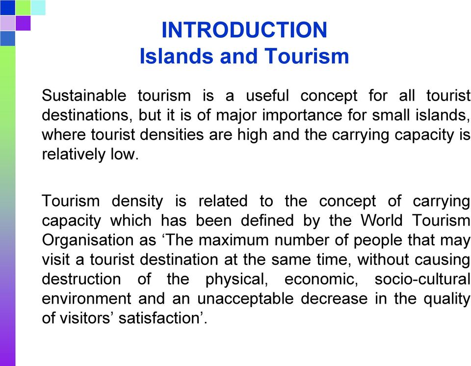 Tourism density is related to the concept of carrying capacity which has been defined by the World Tourism Organisation as The maximum number of