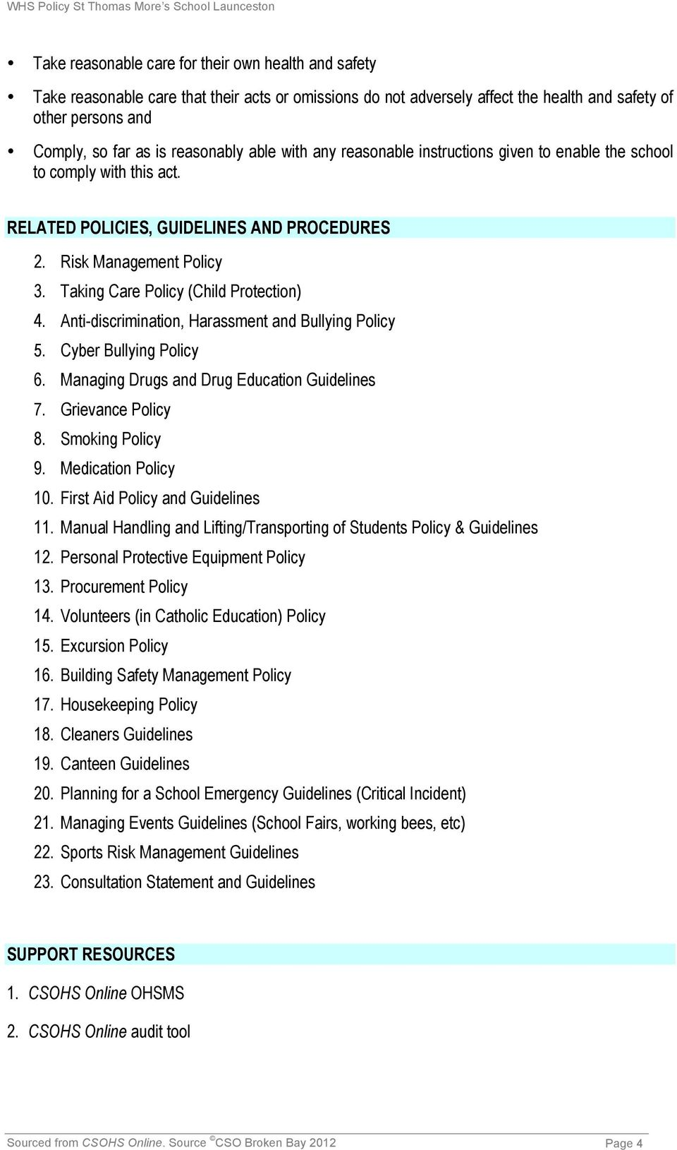 Taking Care Policy (Child Protection) 4. Anti-discrimination, Harassment and Bullying Policy 5. Cyber Bullying Policy 6. Managing Drugs and Drug Education Guidelines 7. Grievance Policy 8.