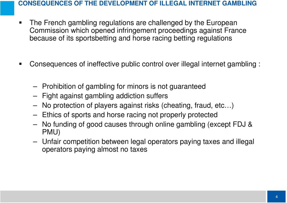 gambling for minors is not guaranteed Fight against gambling addiction suffers No protection of players against risks (cheating, fraud, etc ) Ethics of sports and horse racing