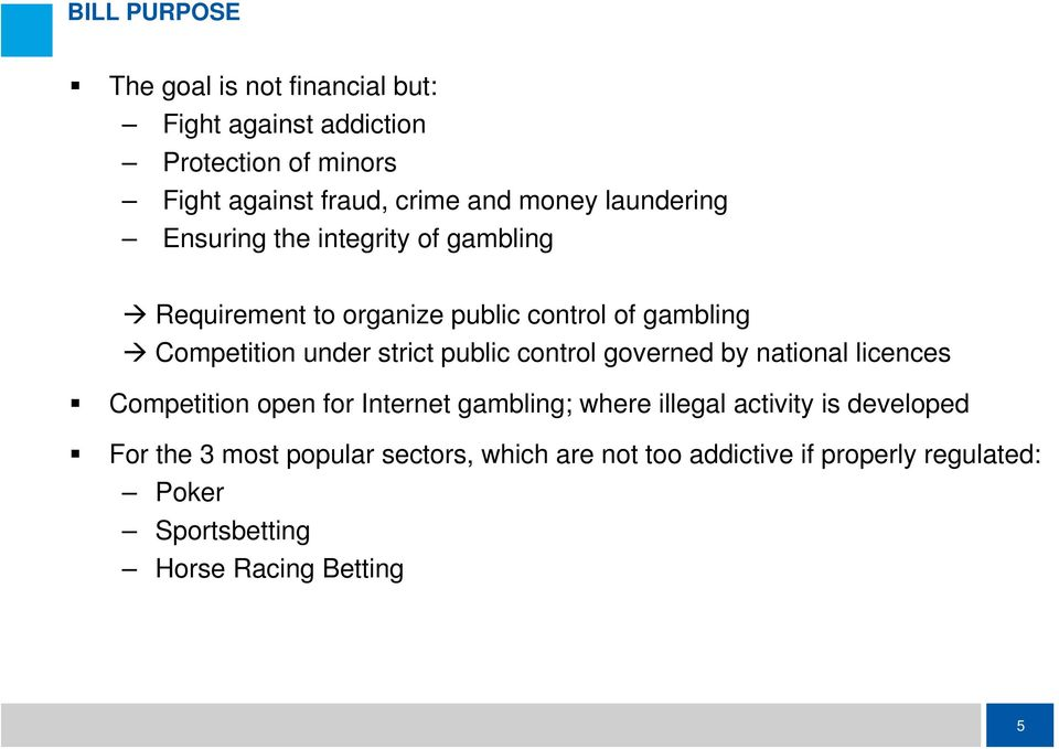 strict public control governed by national licences Competition open for Internet gambling; where illegal activity is